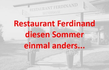 Restaurant Ferdinand diesen Sommer einmal anders …